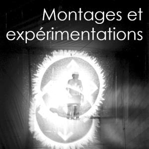 montages et expérimentations